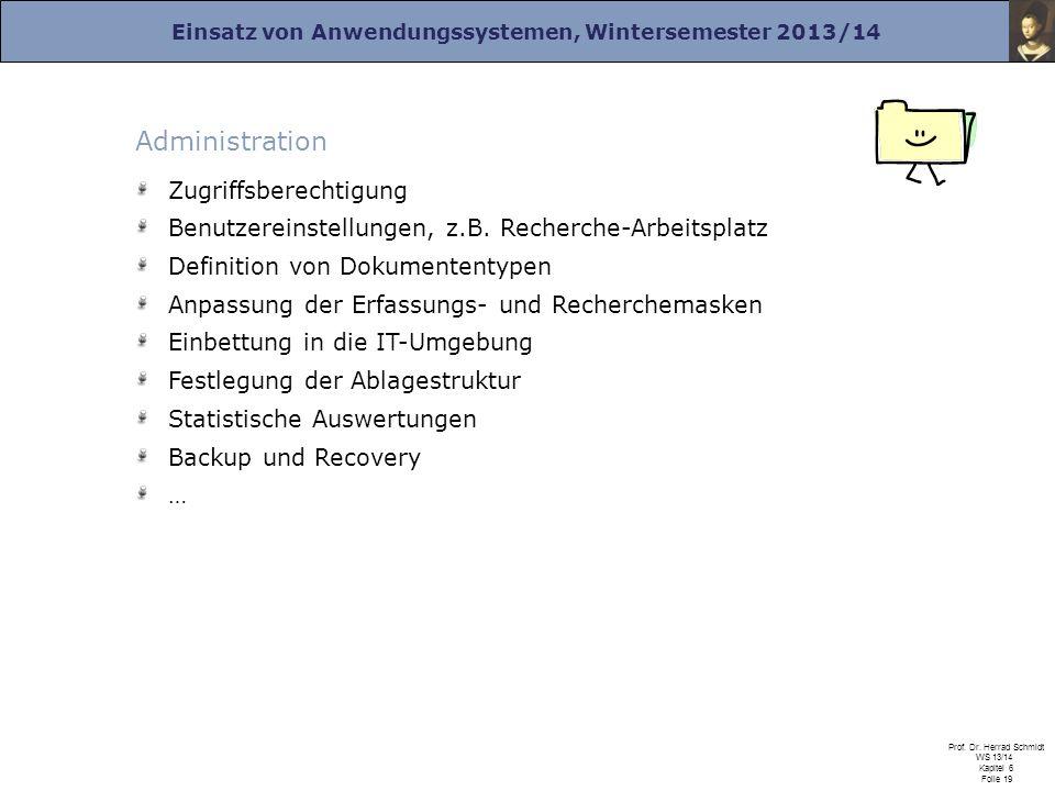 Einsatz von Anwendungssystemen, Wintersemester 2013/14 Prof. Dr. Herrad Schmidt WS 13/14 Kapitel 6 Folie 19 Administration Zugriffsberechtigung Benutz