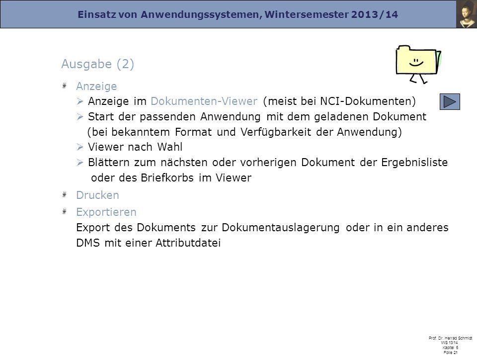 Einsatz von Anwendungssystemen, Wintersemester 2013/14 Prof. Dr. Herrad Schmidt WS 13/14 Kapitel 6 Folie 21 Ausgabe (2) Anzeige Anzeige im Dokumenten-