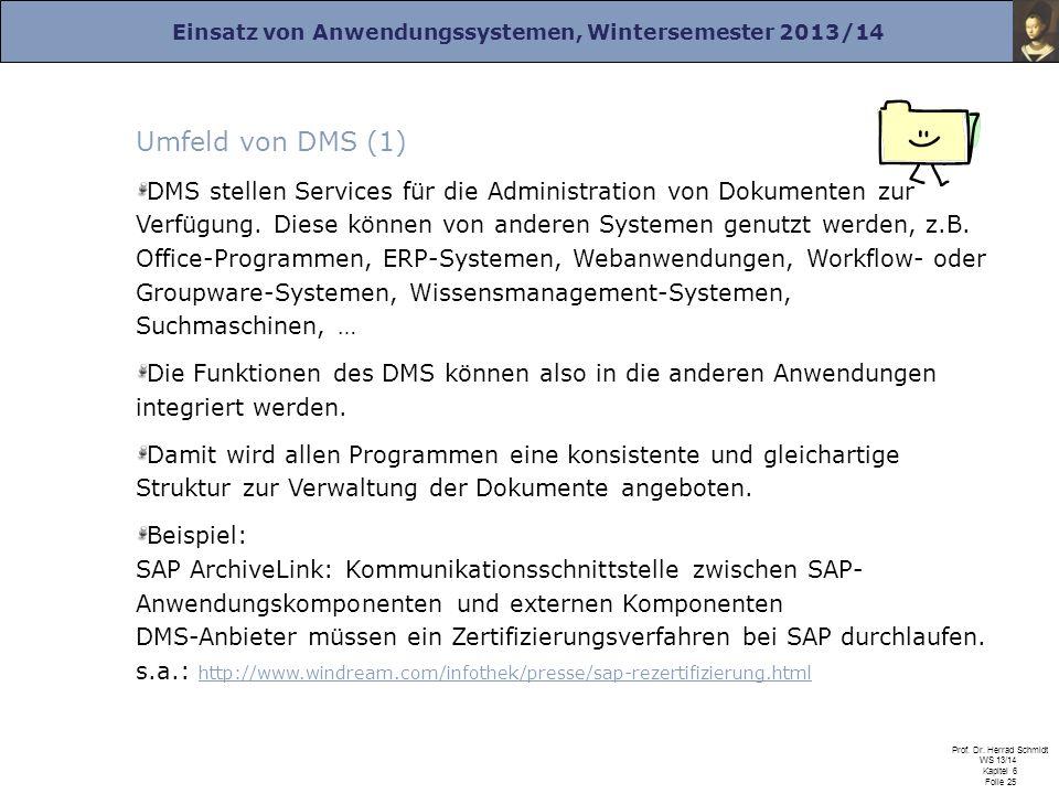 Einsatz von Anwendungssystemen, Wintersemester 2013/14 Prof. Dr. Herrad Schmidt WS 13/14 Kapitel 6 Folie 25 Umfeld von DMS (1) DMS stellen Services fü