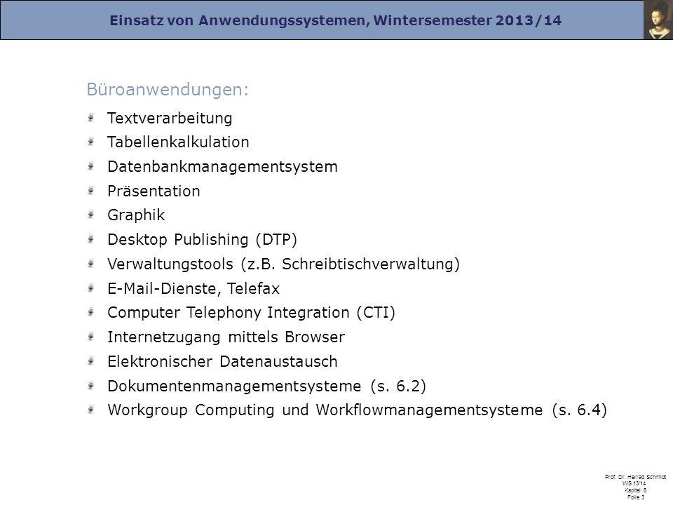 Einsatz von Anwendungssystemen, Wintersemester 2013/14 Prof. Dr. Herrad Schmidt WS 13/14 Kapitel 6 Folie 3 Büroanwendungen: Textverarbeitung Tabellenk
