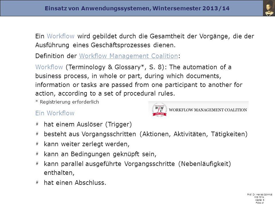 Einsatz von Anwendungssystemen, Wintersemester 2013/14 Prof. Dr. Herrad Schmidt WS 13/14 Kapitel 6 Folie 41 Ein Workflow wird gebildet durch die Gesam