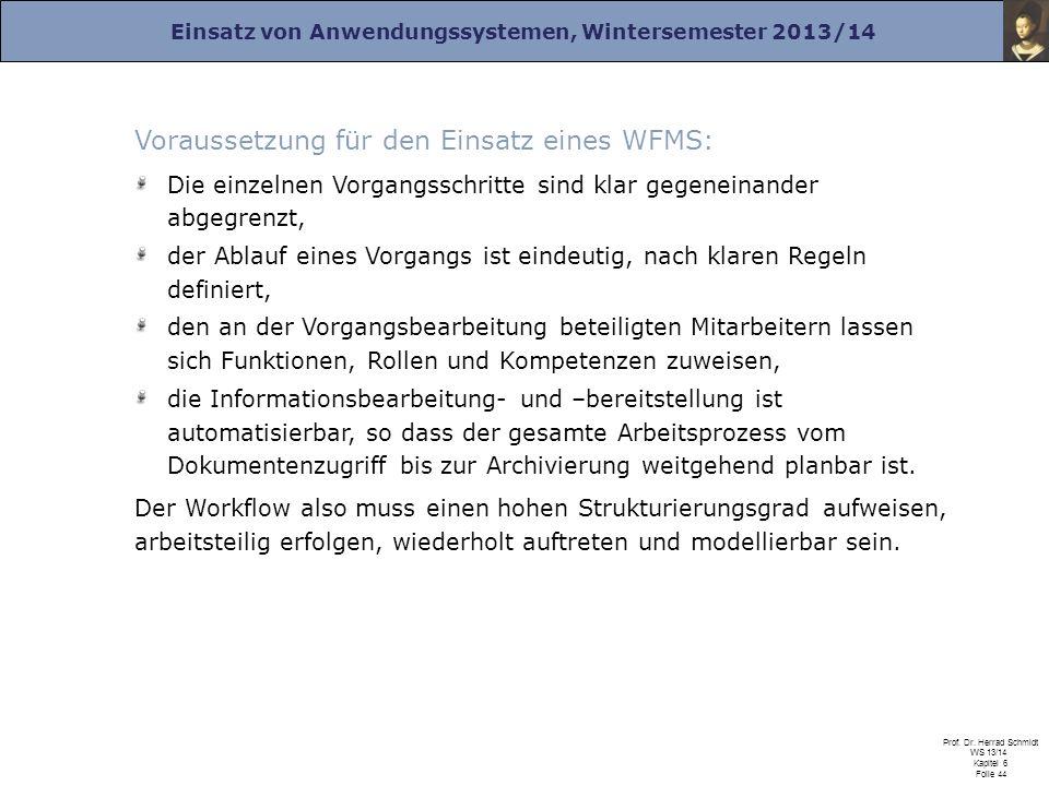 Einsatz von Anwendungssystemen, Wintersemester 2013/14 Prof. Dr. Herrad Schmidt WS 13/14 Kapitel 6 Folie 44 Voraussetzung für den Einsatz eines WFMS: