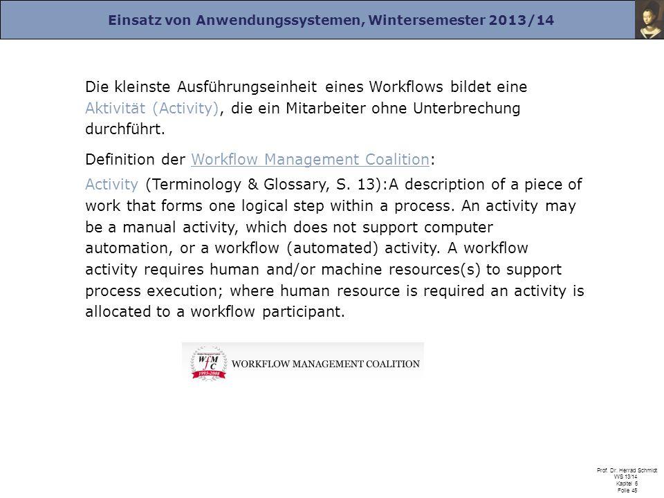 Einsatz von Anwendungssystemen, Wintersemester 2013/14 Prof. Dr. Herrad Schmidt WS 13/14 Kapitel 6 Folie 45 Die kleinste Ausführungseinheit eines Work