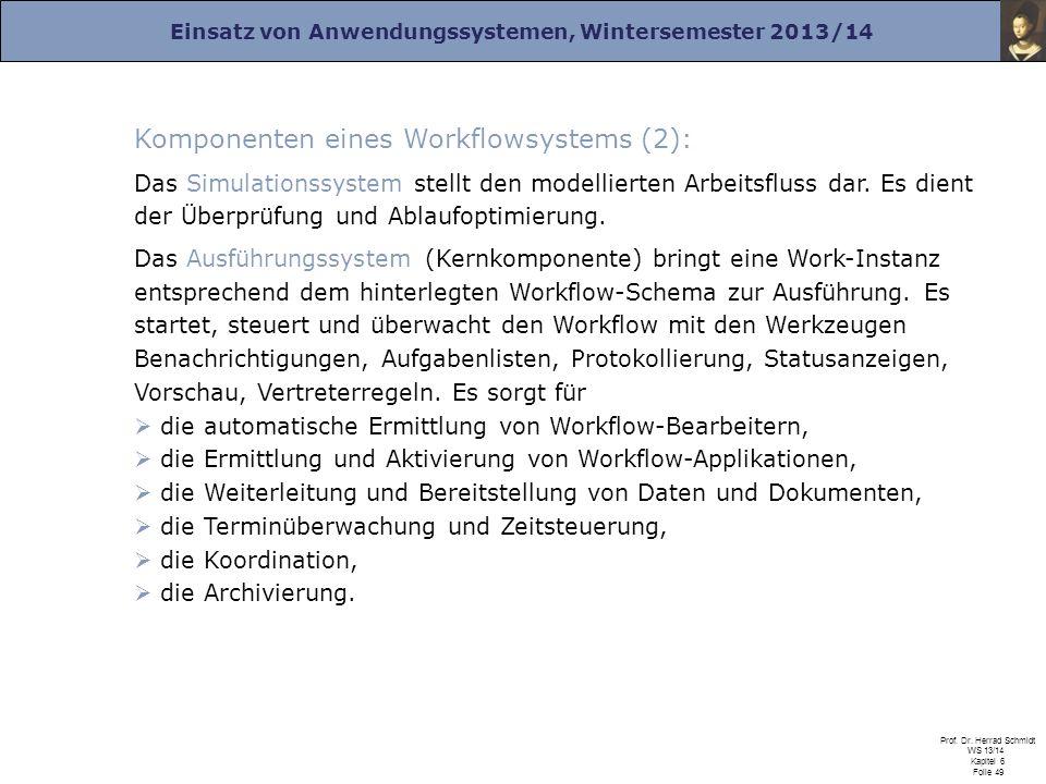Einsatz von Anwendungssystemen, Wintersemester 2013/14 Prof. Dr. Herrad Schmidt WS 13/14 Kapitel 6 Folie 49 Komponenten eines Workflowsystems (2): Das