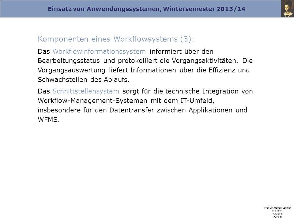 Einsatz von Anwendungssystemen, Wintersemester 2013/14 Prof. Dr. Herrad Schmidt WS 13/14 Kapitel 6 Folie 51 Komponenten eines Workflowsystems (3): Das
