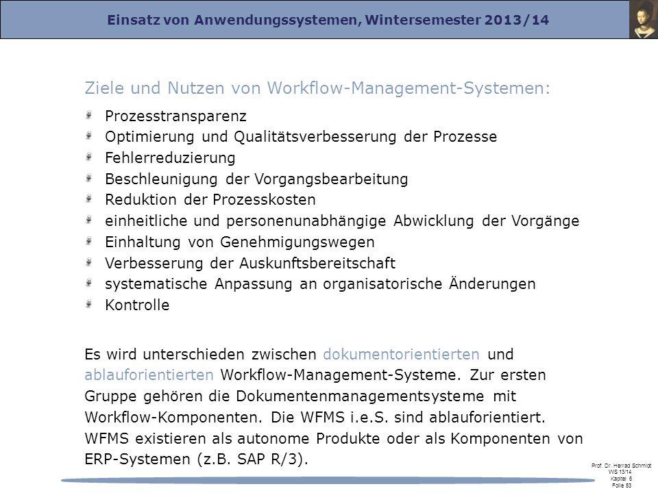 Einsatz von Anwendungssystemen, Wintersemester 2013/14 Prof. Dr. Herrad Schmidt WS 13/14 Kapitel 6 Folie 53 Ziele und Nutzen von Workflow-Management-S