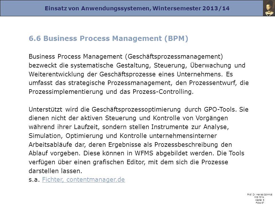 Einsatz von Anwendungssystemen, Wintersemester 2013/14 Prof. Dr. Herrad Schmidt WS 13/14 Kapitel 6 Folie 57 6.6 Business Process Management (BPM) Busi