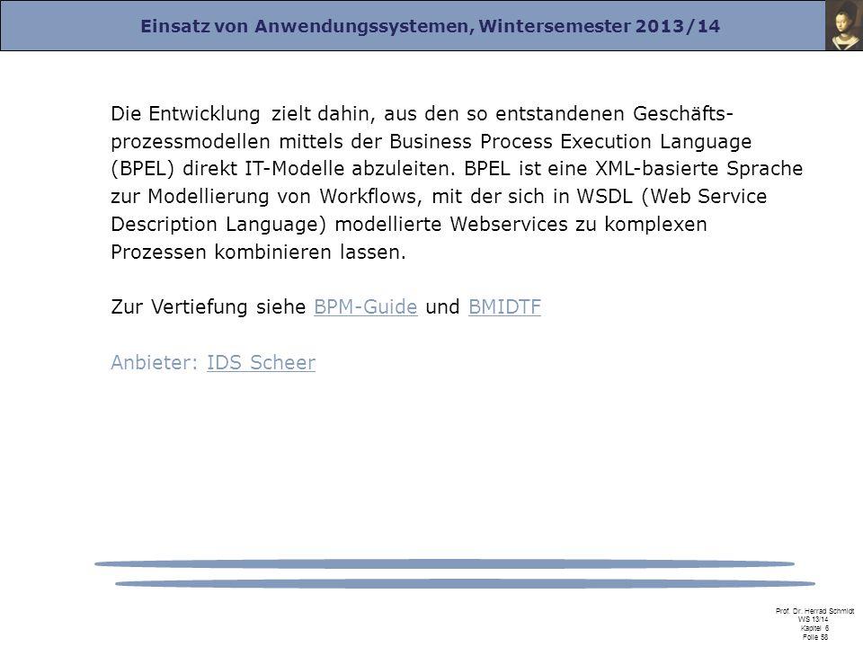 Einsatz von Anwendungssystemen, Wintersemester 2013/14 Prof. Dr. Herrad Schmidt WS 13/14 Kapitel 6 Folie 58 Die Entwicklung zielt dahin, aus den so en