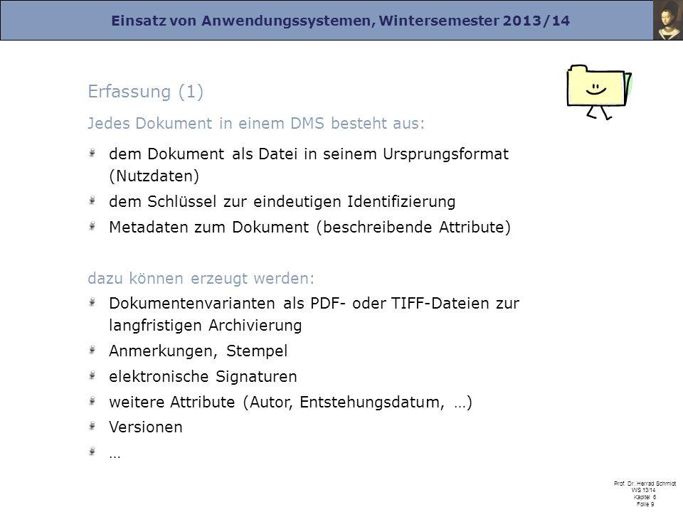 Einsatz von Anwendungssystemen, Wintersemester 2013/14 Prof. Dr. Herrad Schmidt WS 13/14 Kapitel 6 Folie 9 Erfassung (1) Jedes Dokument in einem DMS b