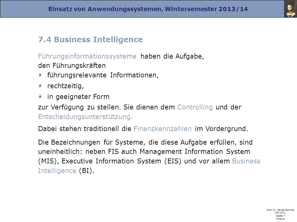 Einsatz von Anwendungssystemen, Wintersemester 2013/14 Prof. Dr. Herrad Schmidt WS 13/14 Kapitel 7 Folie 21 7.4 Business Intelligence Führungsinformat