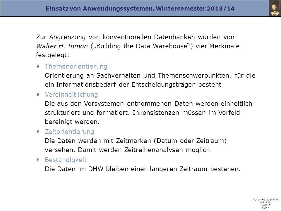 Einsatz von Anwendungssystemen, Wintersemester 2013/14 Prof. Dr. Herrad Schmidt WS 13/14 Kapitel 7 Folie 3 Zur Abgrenzung von konventionellen Datenban