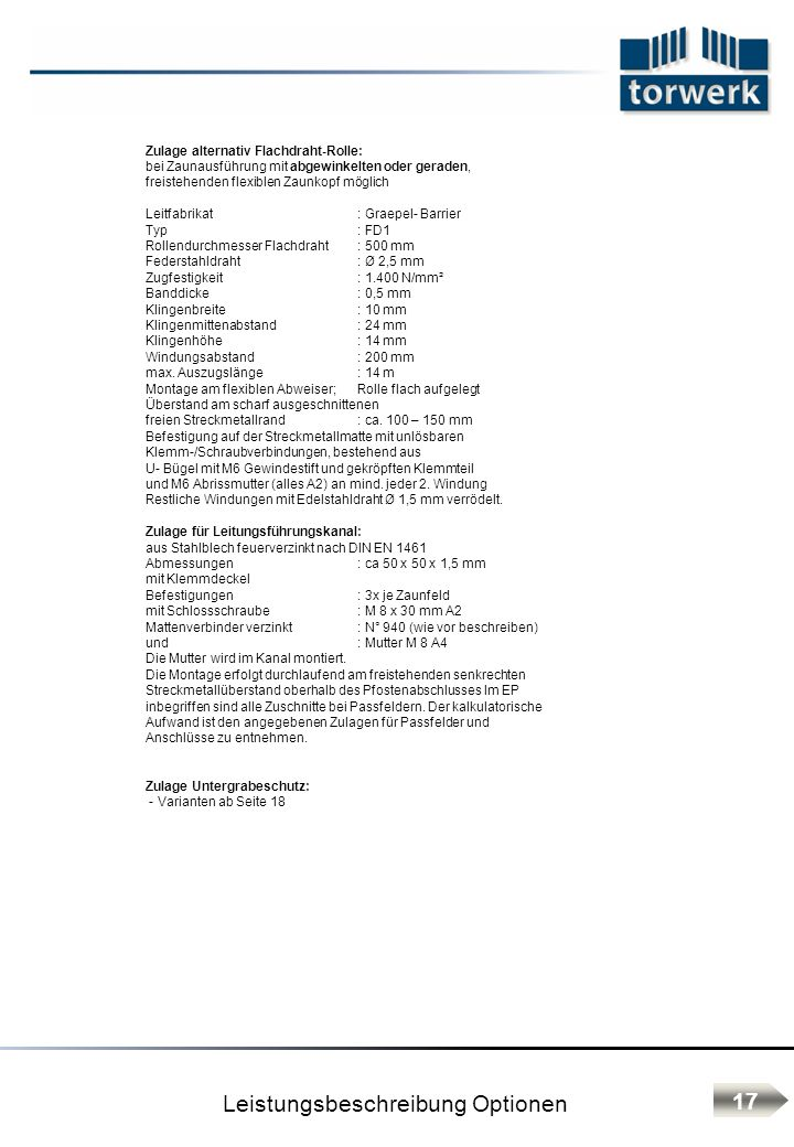 Leistungsbeschreibung Optionen Zulage alternativ Flachdraht-Rolle: bei Zaunausführung mit abgewinkelten oder geraden, freistehenden flexiblen Zaunkopf