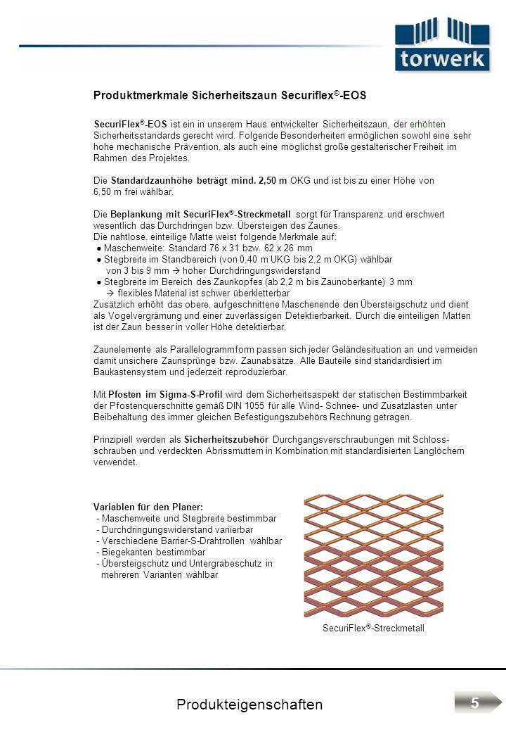 Produktmerkmale Sicherheitszaun Securiflex ® -EOS Produkteigenschaften 5 SecuriFlex ® -EOS ist ein in unserem Haus entwickelter Sicherheitszaun, der e