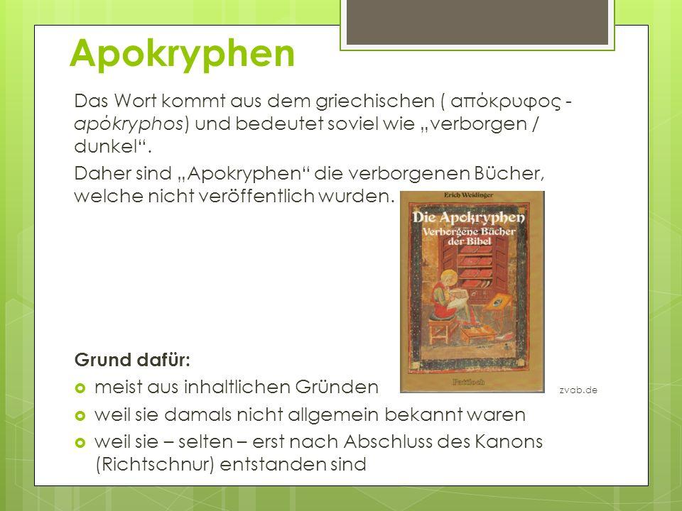 Apokryphen Das Wort kommt aus dem griechischen ( απόκρυφος - apόkryphos) und bedeutet soviel wie verborgen / dunkel. Daher sind Apokryphen die verborg