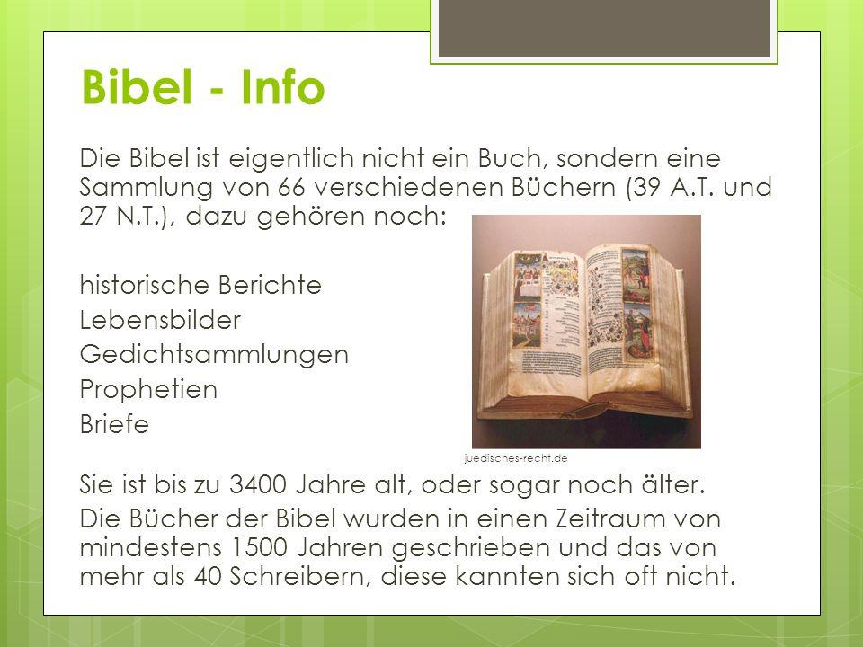 Bibel - Info Die Bibel ist eigentlich nicht ein Buch, sondern eine Sammlung von 66 verschiedenen Büchern (39 A.T. und 27 N.T.), dazu gehören noch: his