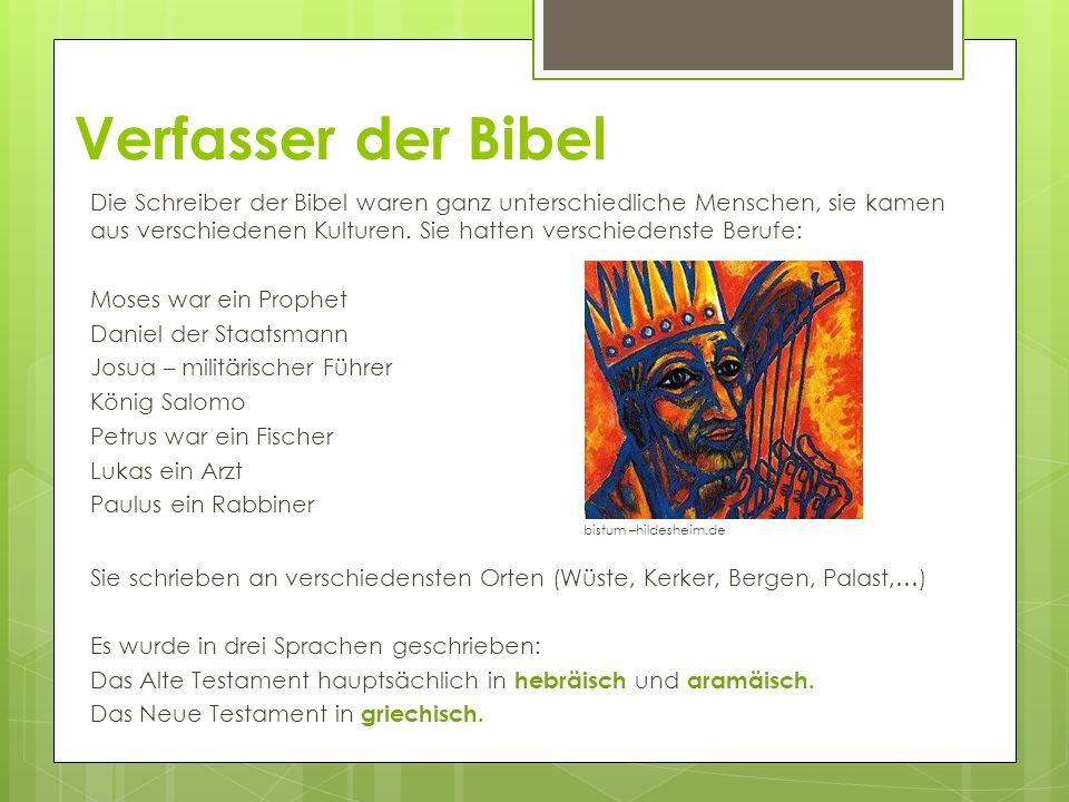 Verfasser der Bibel Die Schreiber der Bibel waren ganz unterschiedliche Menschen, sie kamen aus verschiedenen Kulturen. Sie hatten verschiedenste Beru