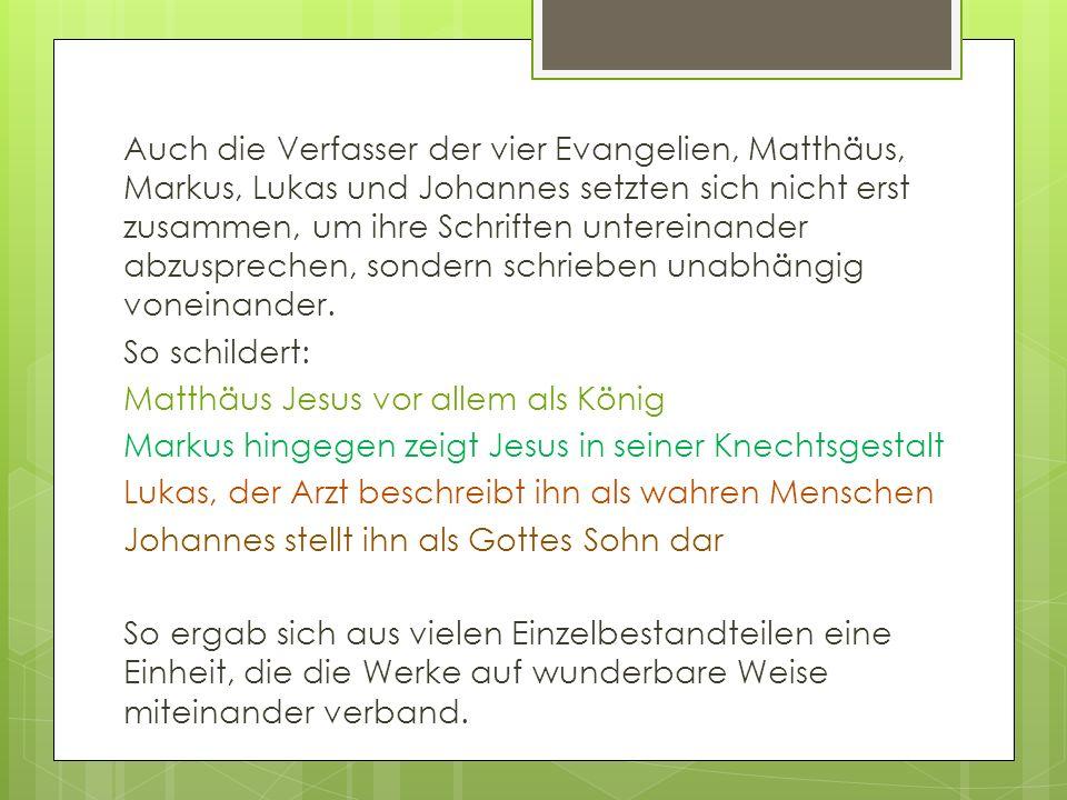 Auch die Verfasser der vier Evangelien, Matthäus, Markus, Lukas und Johannes setzten sich nicht erst zusammen, um ihre Schriften untereinander abzuspr