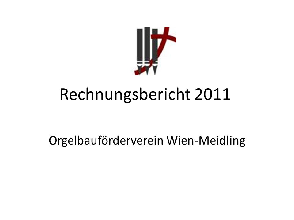 Rechnungsbericht 2011 Orgelbauförderverein Wien-Meidling