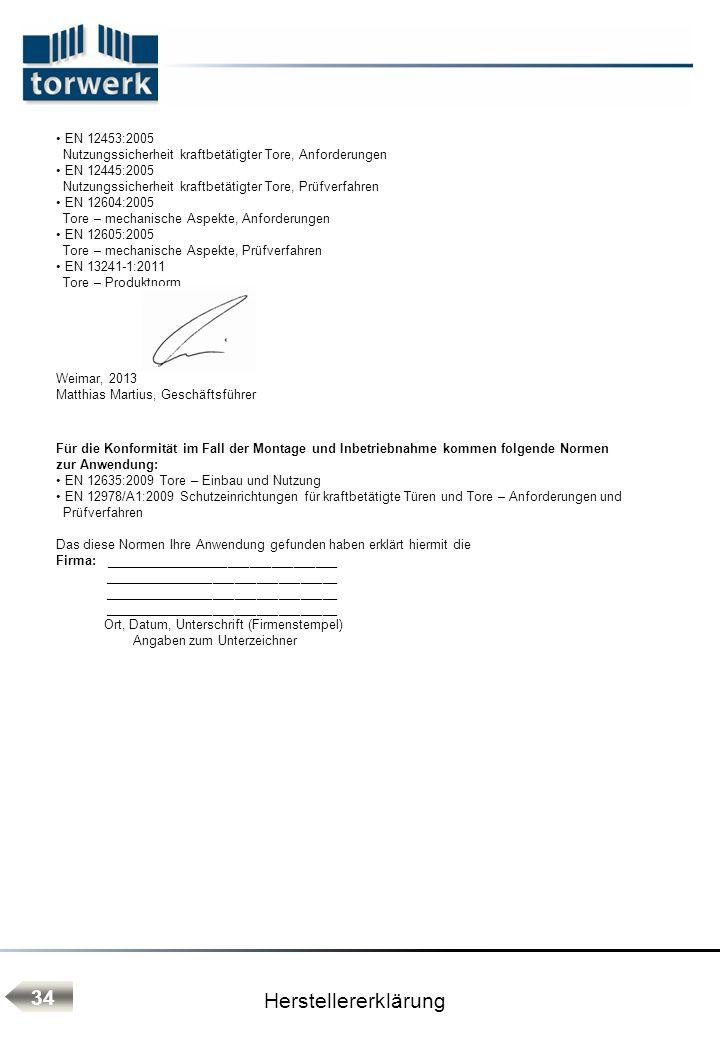 Herstellererklärung 34 EN 12453:2005 Nutzungssicherheit kraftbetätigter Tore, Anforderungen EN 12445:2005 Nutzungssicherheit kraftbetätigter Tore, Prü