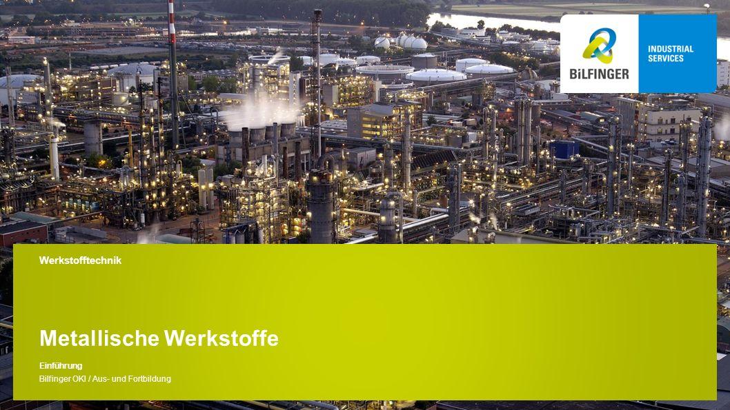 Metallische Werkstoffe Werkstofftechnik Einführung Bilfinger OKI / Aus- und Fortbildung