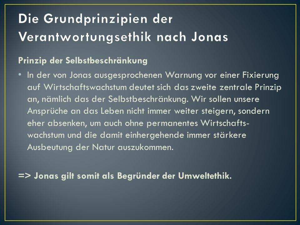Prinzip der Selbstbeschränkung In der von Jonas ausgesprochenen Warnung vor einer Fixierung auf Wirtschaftswachstum deutet sich das zweite zentrale Pr