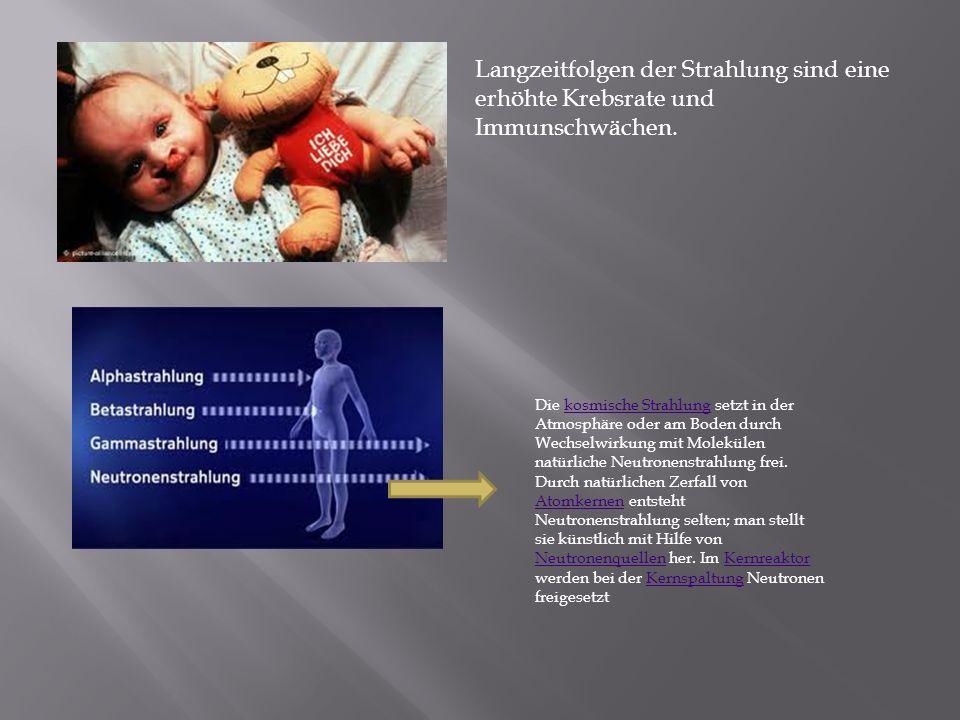 Langzeitfolgen der Strahlung sind eine erhöhte Krebsrate und Immunschwächen. Die kosmische Strahlung setzt in der Atmosphäre oder am Boden durch Wechs