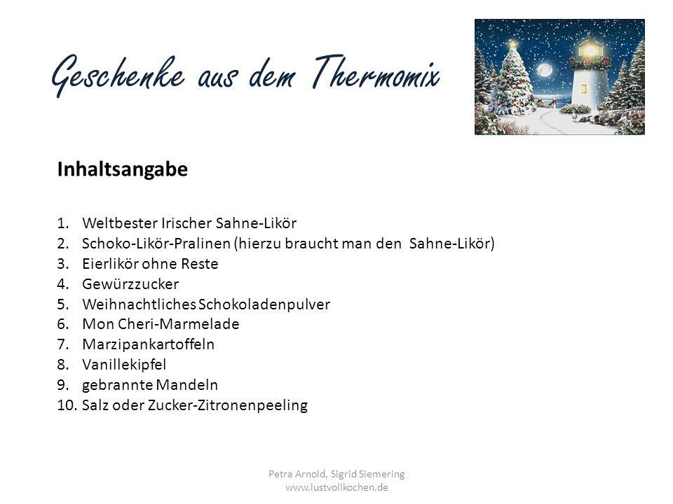 Geschenke aus dem Thermomix 1.Weltbester Irischer Sahne-Likör 2.Schoko-Likör-Pralinen (hierzu braucht man den Sahne-Likör) 3.Eierlikör ohne Reste 4.Ge