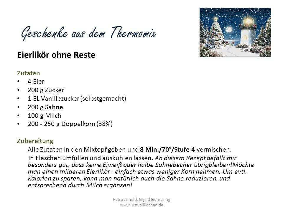 Geschenke aus dem Thermomix Eierlikör ohne Reste Zutaten 4 Eier 200 g Zucker 1 EL Vanillezucker (selbstgemacht) 200 g Sahne 100 g Milch 200 - 250 g Do