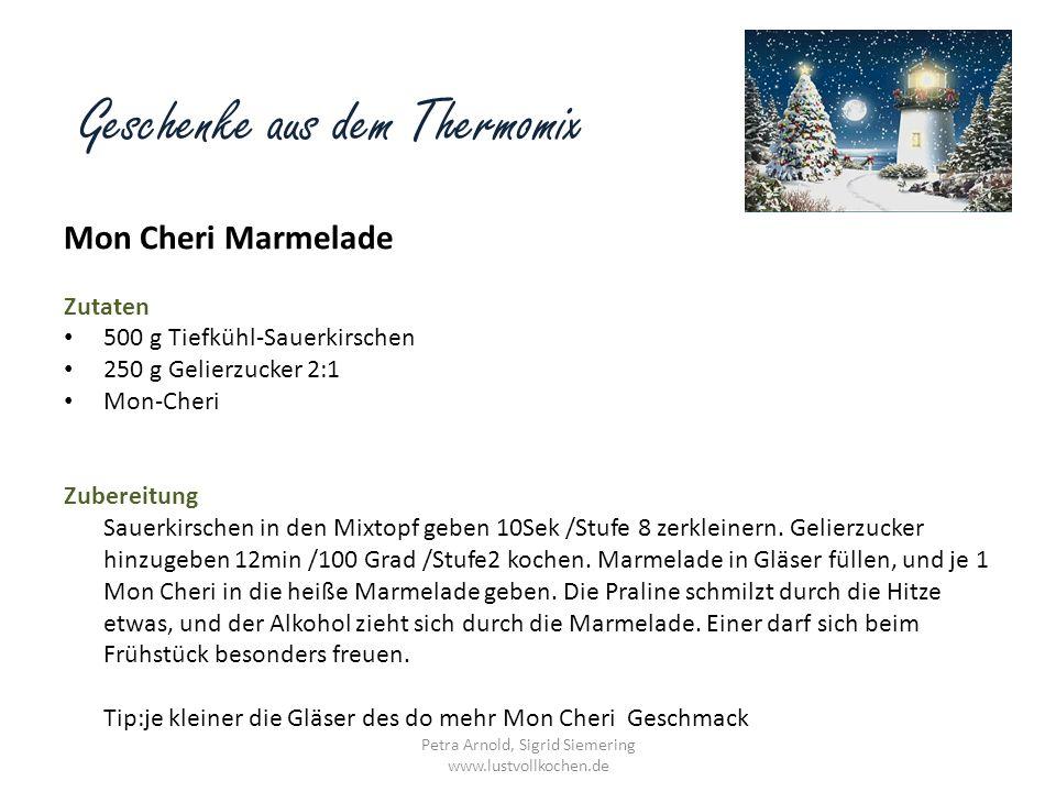 Geschenke aus dem Thermomix Mon Cheri Marmelade Zutaten 500 g Tiefkühl-Sauerkirschen 250 g Gelierzucker 2:1 Mon-Cheri Zubereitung Sauerkirschen in den