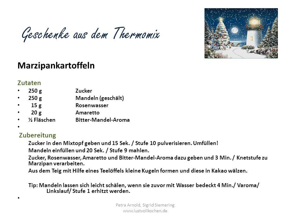 Geschenke aus dem Thermomix Marzipankartoffeln Zutaten 250 gZucker 250 gMandeln (geschält) 15 gRosenwasser 20 gAmaretto ½ FläschenBitter-Mandel-Aroma