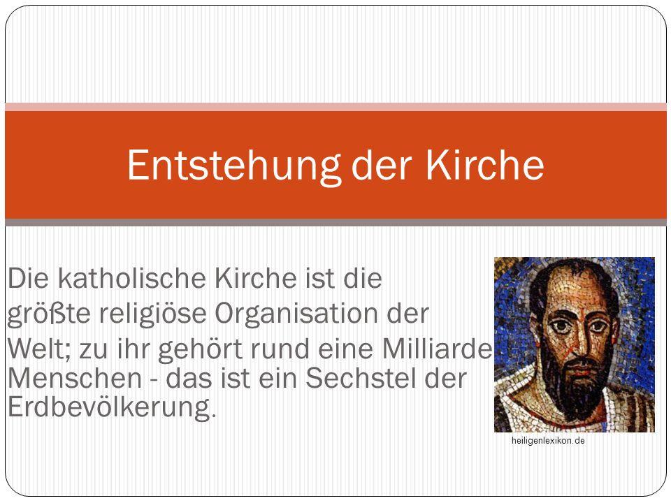 Die katholische Kirche ist die größte religiöse Organisation der Welt; zu ihr gehört rund eine Milliarde Menschen - das ist ein Sechstel der Erdbevölk