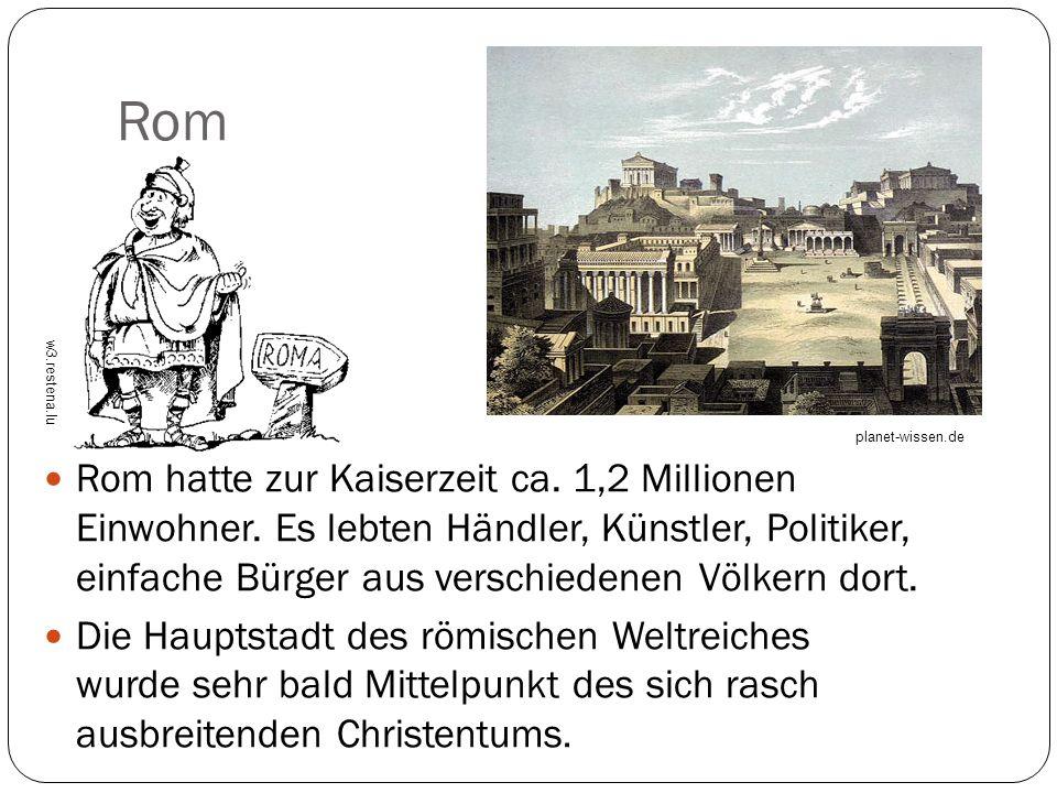 Rom Rom hatte zur Kaiserzeit ca. 1,2 Millionen Einwohner. Es lebten Händler, Künstler, Politiker, einfache Bürger aus verschiedenen Völkern dort. Die