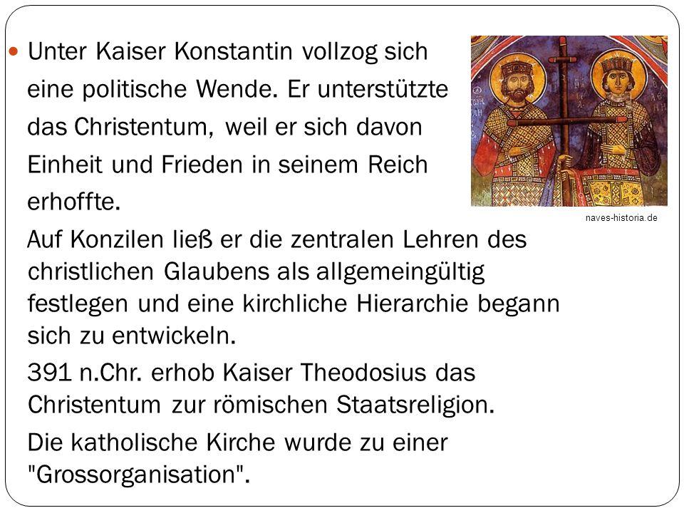 Unter Kaiser Konstantin vollzog sich eine politische Wende. Er unterstützte das Christentum, weil er sich davon Einheit und Frieden in seinem Reich er