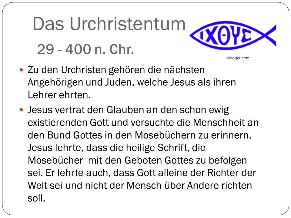 Das Urchristentum 29 - 400 n. Chr. Zu den Urchristen gehören die nächsten Angehörigen und Juden, welche Jesus als ihren Lehrer ehrten. Jesus vertrat d