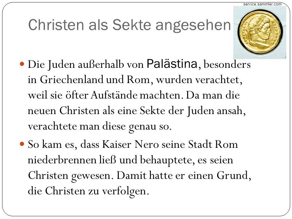 Christen als Sekte angesehen Die Juden außerhalb von Palästina, besonders in Griechenland und Rom, wurden verachtet, weil sie öfter Aufstände machten.