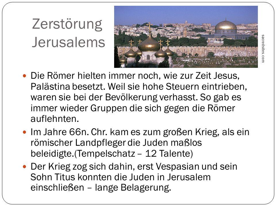 Zerstörung Jerusalems Die Römer hielten immer noch, wie zur Zeit Jesus, Palästina besetzt. Weil sie hohe Steuern eintrieben, waren sie bei der Bevölke