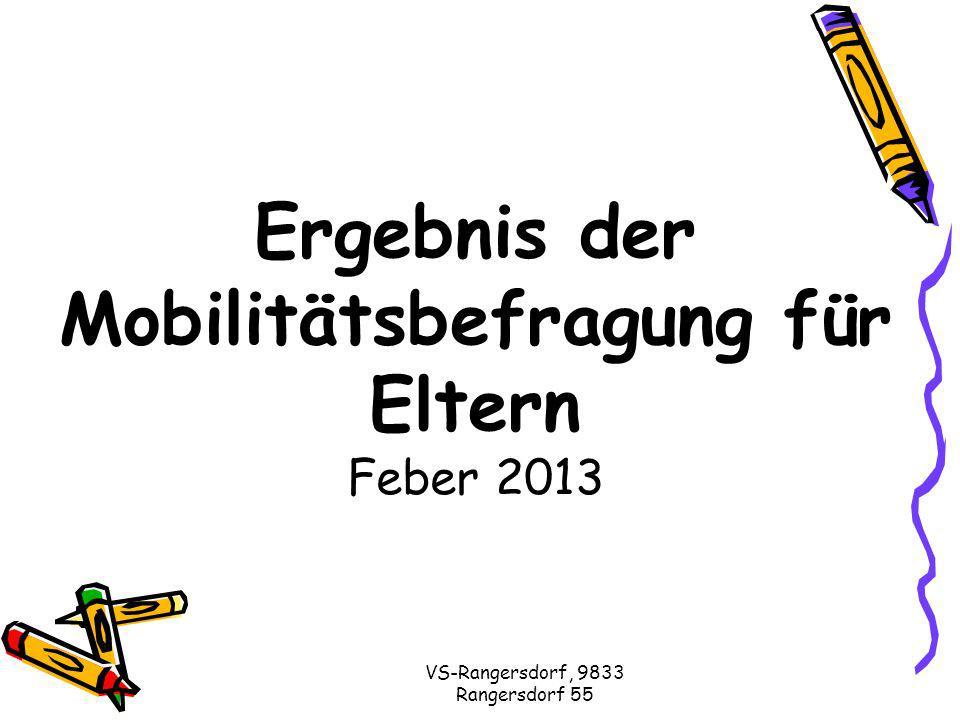 VS-Rangersdorf, 9833 Rangersdorf 55 Ergebnis der Mobilitätsbefragung für Eltern Feber 2013