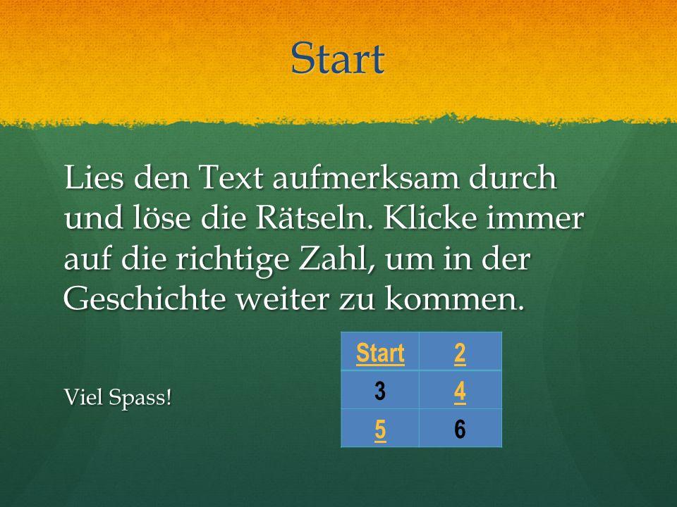 Start Lies den Text aufmerksam durch und löse die Rätseln.