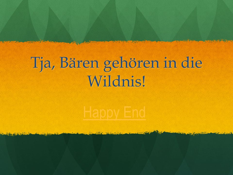 Tja, Bären gehören in die Wildnis! Happy End
