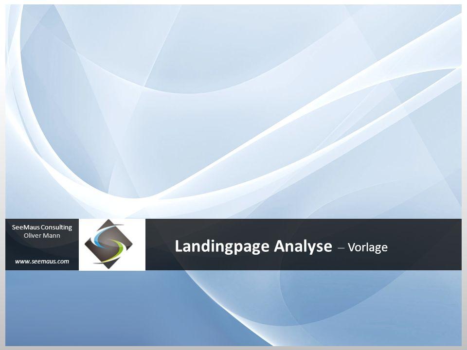 Landingpage Analyse Vorlage SeeMaus Consulting Oliver Mann www.seemaus.com
