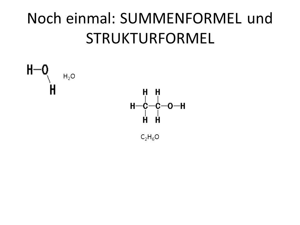 Noch einmal: SUMMENFORMEL und STRUKTURFORMEL H2OH2O C2H6OC2H6O