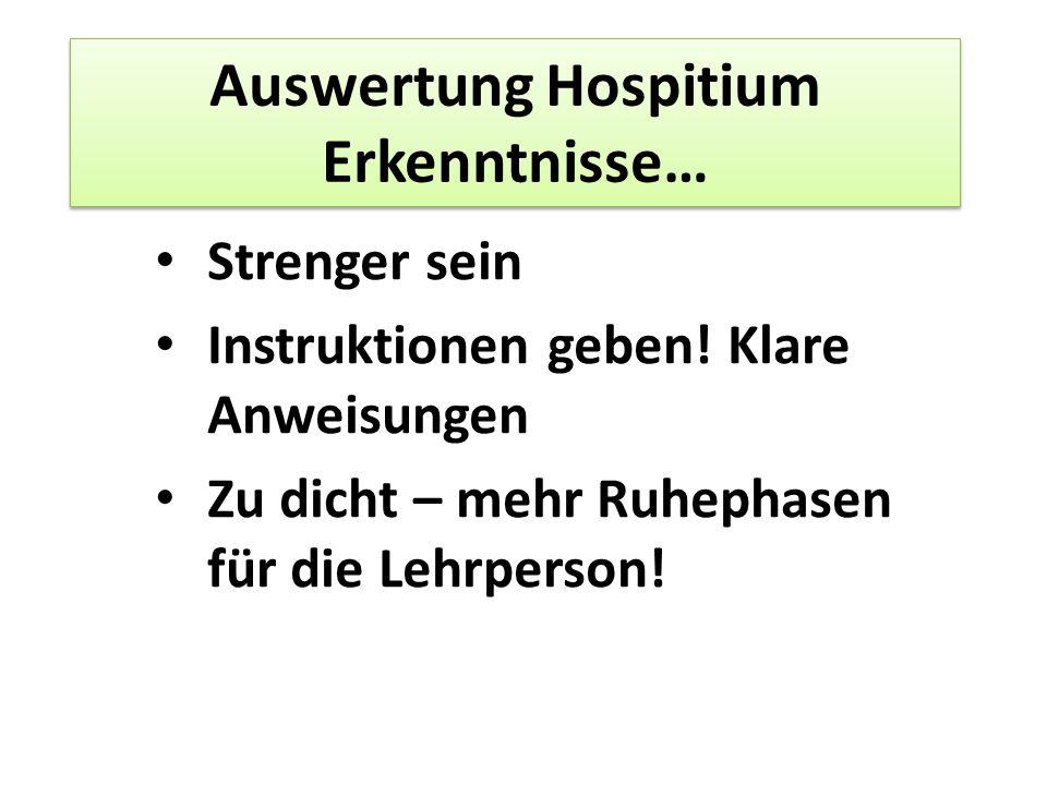 Auswertung Hospitium Erkenntnisse… Strenger sein Instruktionen geben.
