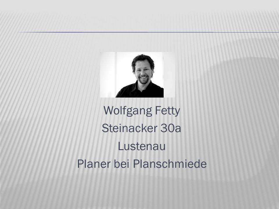 Wolfgang Fetty Steinacker 30a Lustenau Planer bei Planschmiede