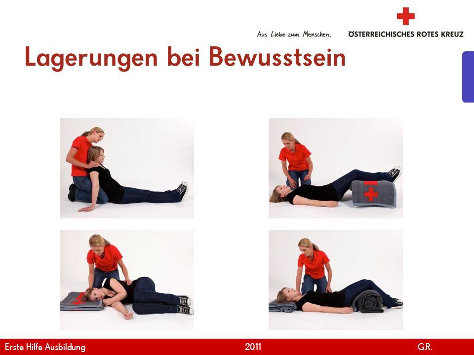 www.roteskreuz.at Version April | 2011 Lagerungen bei Bewusstsein 16 Erste Hilfe Ausbildung 2011 G.R.