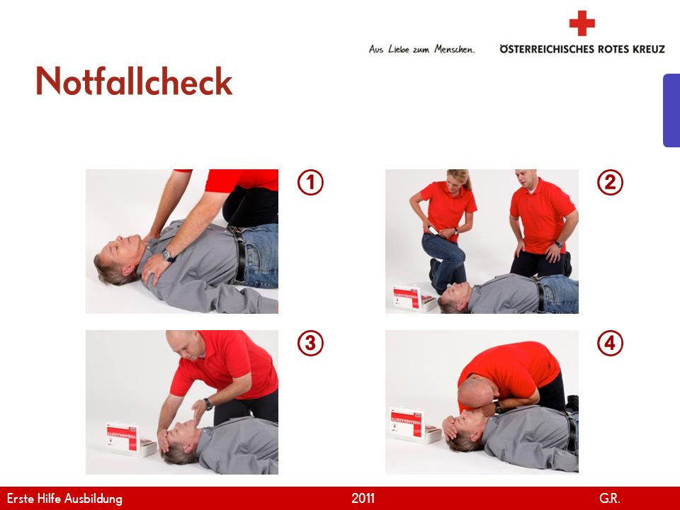 www.roteskreuz.at Version April | 2011 Notfallcheck 17 Erste Hilfe Ausbildung 2011 G.R.