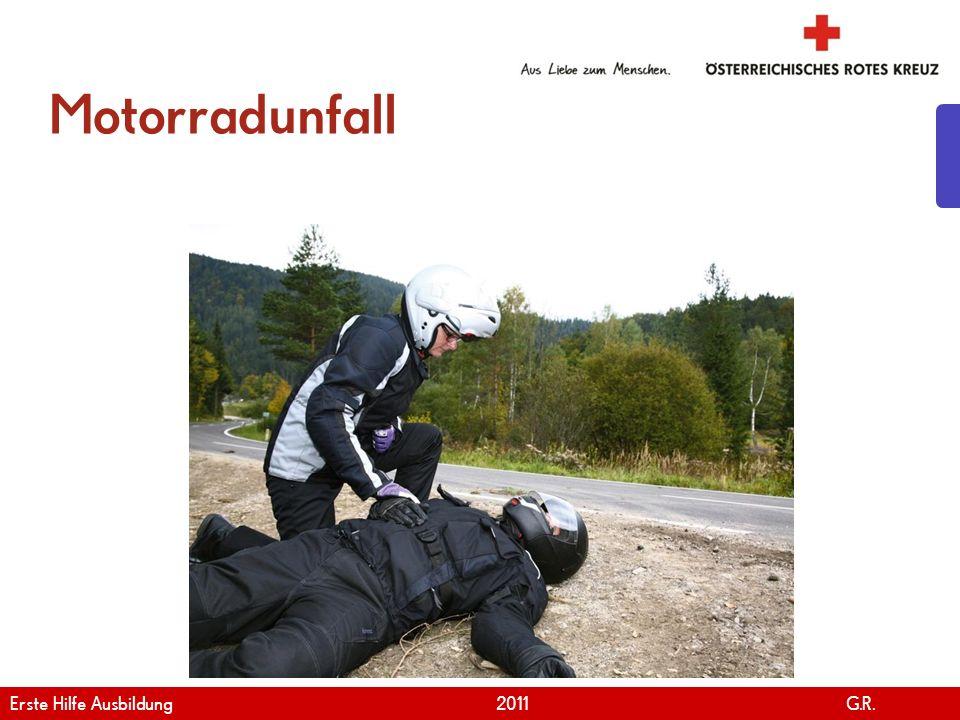 www.roteskreuz.at Version April | 2011 Motorradunfall 18 Erste Hilfe Ausbildung 2011 G.R.