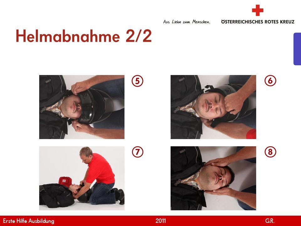 www.roteskreuz.at Version April | 2011 Helmabnahme 2/2 21 Erste Hilfe Ausbildung 2011 G.R.