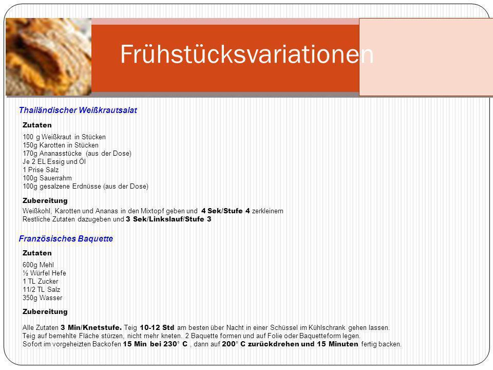 Frühstücksvariationen Zubereitung Weißkohl, Karotten und Ananas in den Mixtopf geben und 4 Sek/Stufe 4 zerkleinern Restliche Zutaten dazugeben und 3 S
