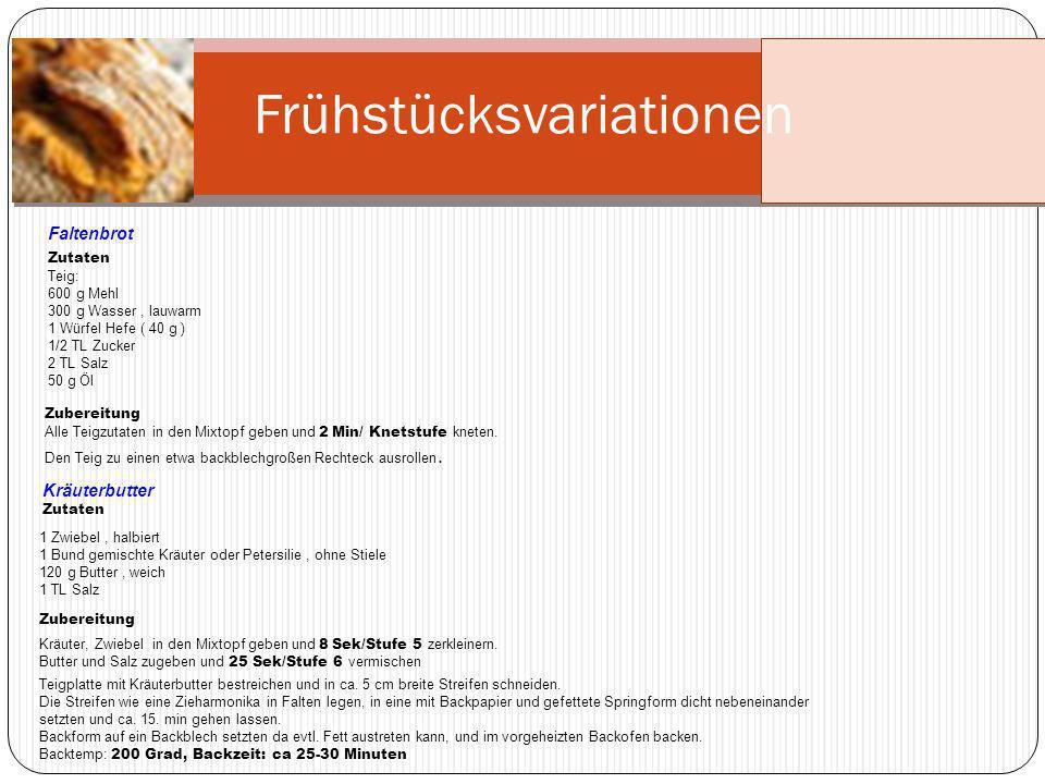 Frühstücksvariationen Faltenbrot Zutaten Teig: 600 g Mehl 300 g Wasser, lauwarm 1 Würfel Hefe ( 40 g ) 1/2 TL Zucker 2 TL Salz 50 g Öl Zubereitung All