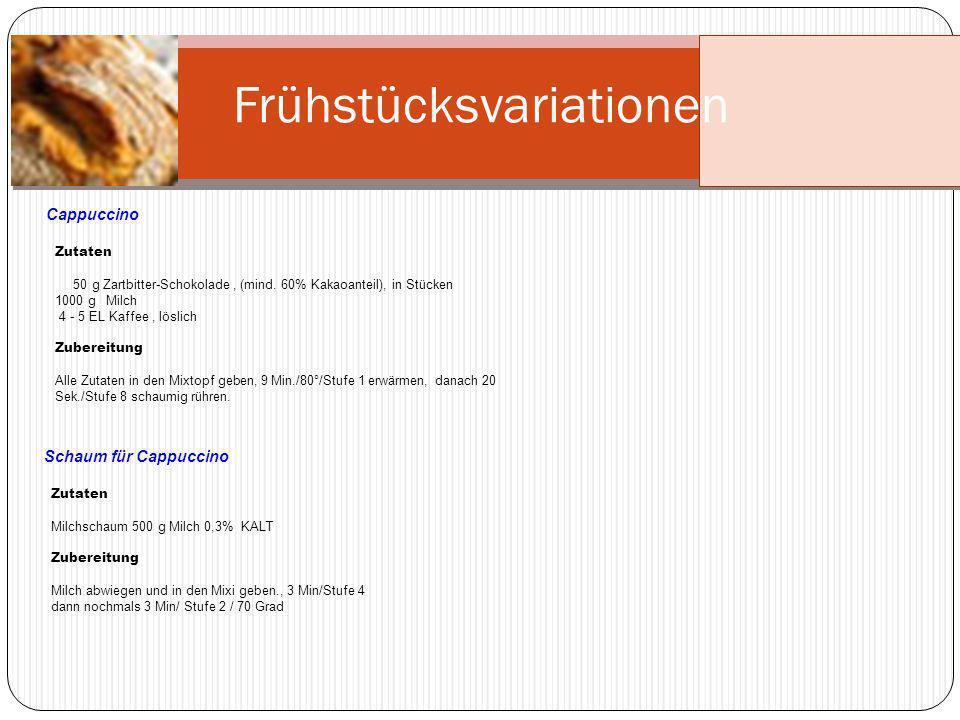 Frühstücksvariationen Cappuccino Zutaten 50 g Zartbitter-Schokolade, (mind. 60% Kakaoanteil), in Stücken 1000 g Milch 4 - 5 EL Kaffee, löslich Zuberei